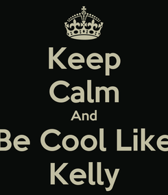 Poster: Keep Calm And Be Cool Like Kelly