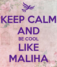 Poster: KEEP CALM AND BE COOL LIKE MALIHA