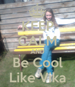 Poster: KEEP CALM AND Be Cool Like Vika