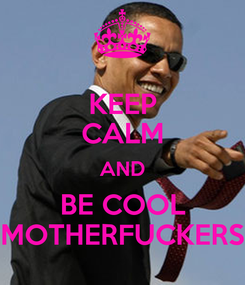 Poster: KEEP CALM AND BE COOL MOTHERFUCKERS