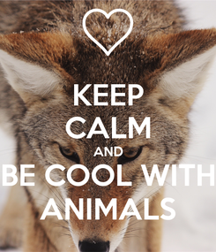 Poster: KEEP CALM AND BE COOL WITH ANIMALS