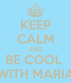Poster: KEEP CALM AND BE COOL  WITH MARIA