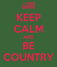 Poster: KEEP CALM AND BE COUNTRY