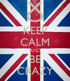 Poster: KEEP CALM AND BE CRAZY