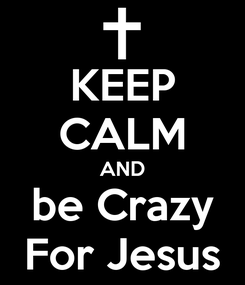 Poster: KEEP CALM AND be Crazy For Jesus