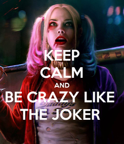 Poster: KEEP CALM AND BE CRAZY LIKE  THE JOKER