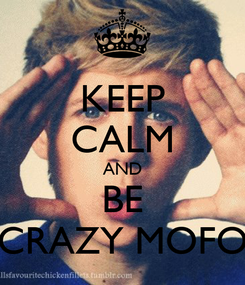 Poster: KEEP CALM AND BE CRAZY MOFO