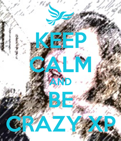 Poster: KEEP CALM AND BE CRAZY XP