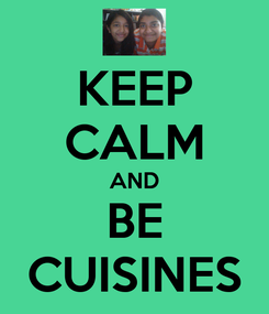 Poster: KEEP CALM AND BE CUISINES