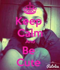 Poster: Keep  Calm And Be  Cute