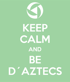 Poster: KEEP CALM AND BE D´AZTECS