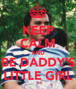 Poster: KEEP CALM AND BE DADDY'S LITTLE GIRL