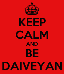 Poster: KEEP CALM AND BE DAIVEYAN