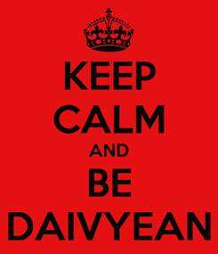 Poster: KEEP CALM AND BE DAIVYEAN