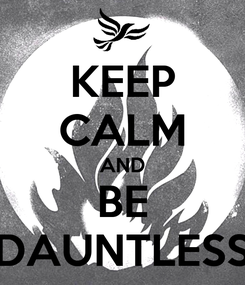 Poster: KEEP CALM AND BE DAUNTLESS