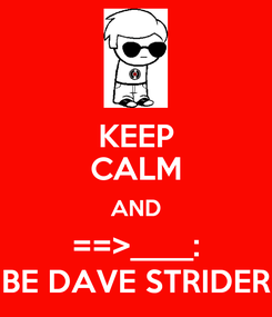 Poster: KEEP CALM AND ==>____: BE DAVE STRIDER