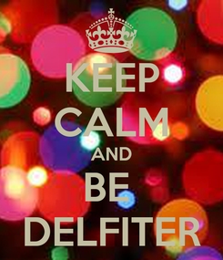 Poster: KEEP CALM AND BE  DELFITER