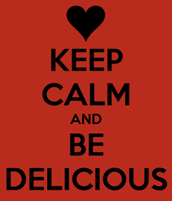 Poster: KEEP CALM AND BE DELICIOUS