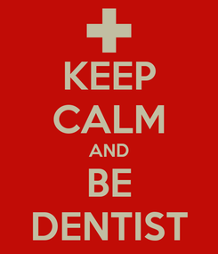 Poster: KEEP CALM AND BE DENTIST