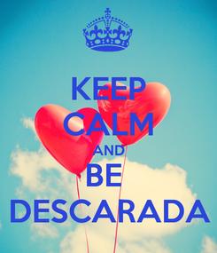 Poster: KEEP CALM AND BE  DESCARADA