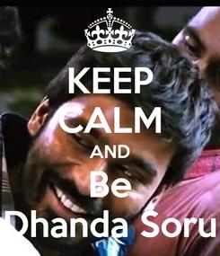 Poster: KEEP CALM AND Be Dhanda Soru
