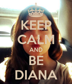 Poster: KEEP CALM AND BE DIANA