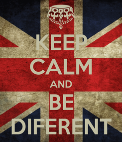 Poster: KEEP CALM AND BE DIFERENT