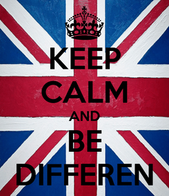 Poster: KEEP CALM AND BE DIFFEREN