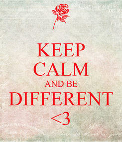 Poster: KEEP CALM AND BE DIFFERENT <3