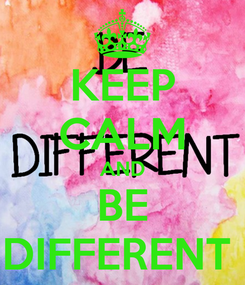 Poster: KEEP CALM AND BE DIFFERENT