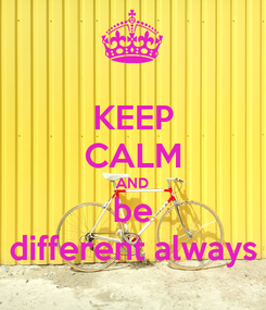 Poster: KEEP CALM AND be different always