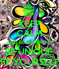 Poster: KEEP CALM AND BE DIFFERENT, BE UNIQUE, BE YOURSELF