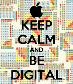 Poster: KEEP CALM AND BE DIGITAL