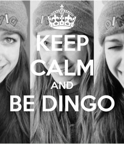 Poster: KEEP CALM AND BE DINGO