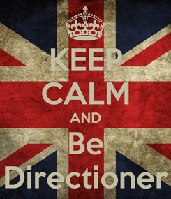 Poster: KEEP CALM AND Be Directioner