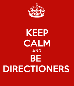 Poster: KEEP CALM AND BE  DIRECTIONERS