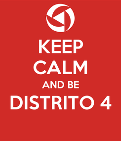 Poster: KEEP CALM AND BE DISTRITO 4