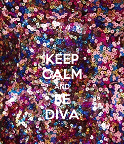 Poster: KEEP CALM AND BE DIVA