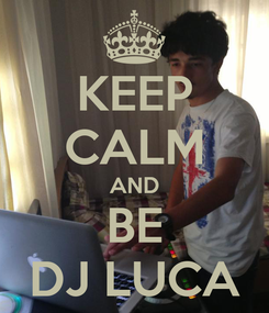 Poster: KEEP CALM AND BE DJ LUCA