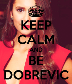Poster: KEEP CALM AND BE DOBREVIC