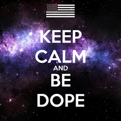 Poster: KEEP CALM AND BE DOPE