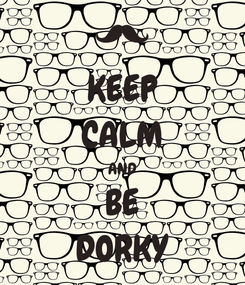 Poster: KEEP CALM AND BE DORKY