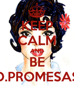 Poster: KEEP CALM AND BE D.PROMESAS