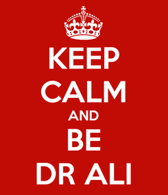 Poster: KEEP CALM AND BE DR ALI