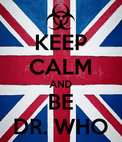 Poster: KEEP CALM AND BE DR. WHO