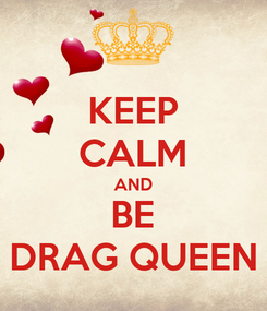 Poster: KEEP CALM AND BE DRAG QUEEN