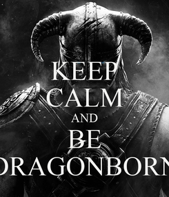 Poster: KEEP CALM AND BE DRAGONBORN