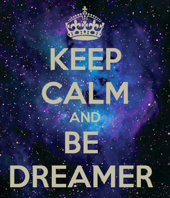 Poster: KEEP CALM AND BE  DREAMER