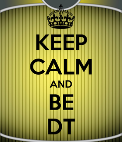 Poster: KEEP CALM AND BE DT
