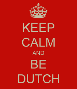 Poster: KEEP CALM AND BE DUTCH
